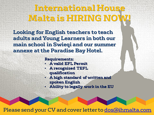 Job opportunity: vacancy English teacher in Malta. International House hiring now: Looking for English teachers to teach adults and Young Learners in both our main school in Swieqi and and our summer annexe at the Paradise Bay Hotel